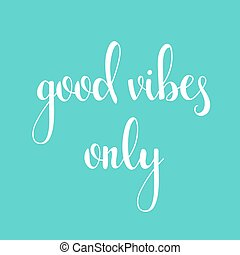 Positive quote Good vibes only. Motivation lettering phrase...