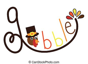 Gobble Turkey - Happy Thanksgiving gobble turkey