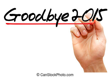 Goodbye 2015 - Hand writing Goodbye 2015 with marker,...