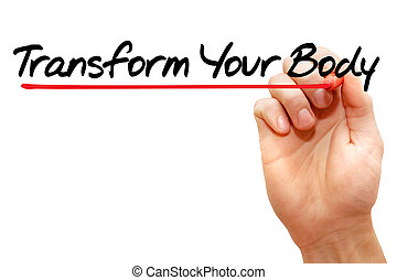 Transform Your Body - Hand writing Transform Your Body with...