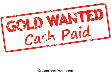 Gold wanted cash paid