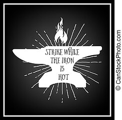 Quote typographical Background - Strike while the iron is...
