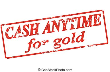 Cash anytime for gold