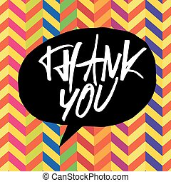 Thank you message. Lettering on colorful chevron pattern. In black speech bubble