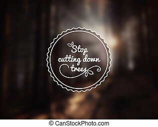 Stop cutting down trees Vector symbol on blurred wood...