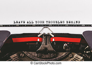 Leave all your troubles behind, motivationl message typed on...