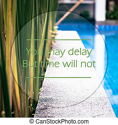 Meaningful quotes on swimming pool background, You may delay...