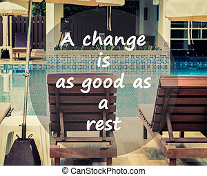 Meaningful quotes on swimming pool background, A change is...
