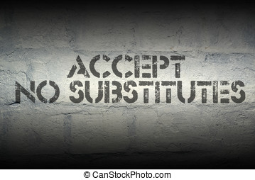 accept no substitutes stencil print on the grunge white...