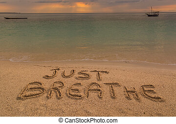 just breathe write - In the picture a beach at sunset with...