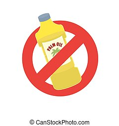 Stop palm oil. Ban on Palm oil bottle. Banning Red sign.