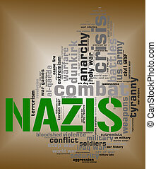 Nazis Word Shows Military Action And Hitlerism - Nazis Word...