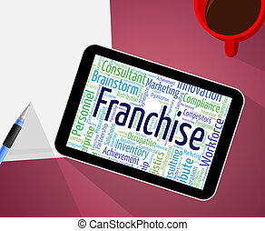 Franchise Word Represents Licence Prerogative And Wordcloud...