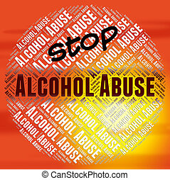 Stop Alcohol Abuse Means Intoxicating Drink And Abused -...