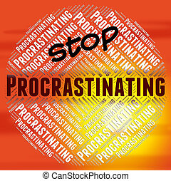 Stop Procrastinating Means Warning Sign And Danger - Stop...