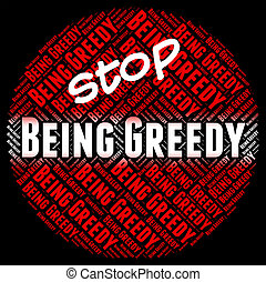 Stop Being Greedy Shows Warning Sign And Caution - Stop...