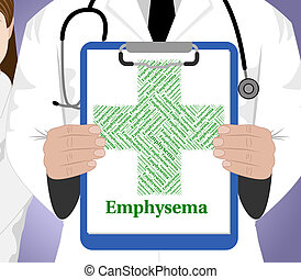 Emphysema Word Shows Poor Health And Affliction - Emphysema...
