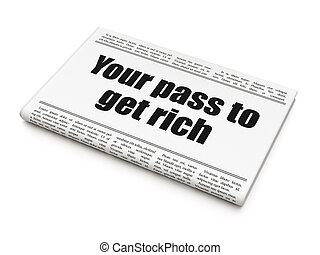 Business concept: newspaper headline Your Pass to Get Rich...