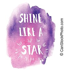 Shine like a star phrase. Inspirational motivational quote....