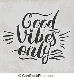 Good Vibes Only hand lettering. Handmade illustration - Good...