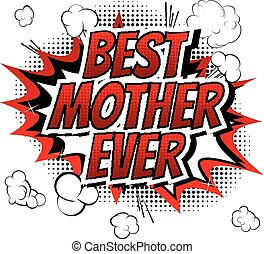Best mother ever - Comic book style word isolated on white...