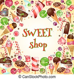 Sweet shop poster with candies and lollipops. Ice cream,...