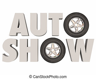 Auto Show 3d Words Wheels Tires Car Vehicle Event - Auto...