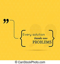 Inspirational quote Every solution breeds new problems wise...