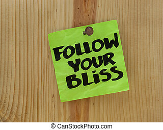 follow your bliss - spiritual reminder - follow your bliss...