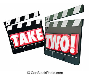 Take Two Redo Second Try Again - Take Two 2 words on movie...