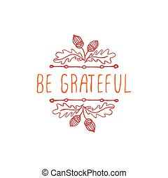 Be grateful- typographic element - Be grateful Hand sketched...