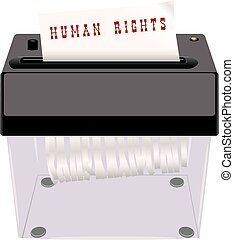 Human rights - Human Rights in the shredder. The destruction...