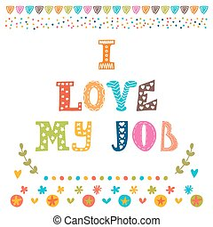 I love my job Cute postcard Inspirational and motivating...