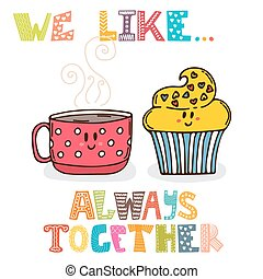 We like Always together Cute characters cup of tea with...