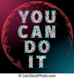 You Can Do It - Abstract Motivational poster polygon style...
