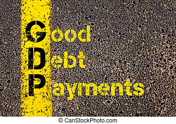 Business Acronym GDP as Good Debt Payments - Concept image...
