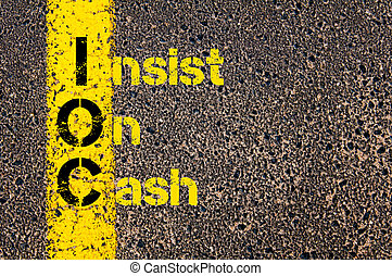 Business Acronym IOC as Insist On Cash - Concept image of...