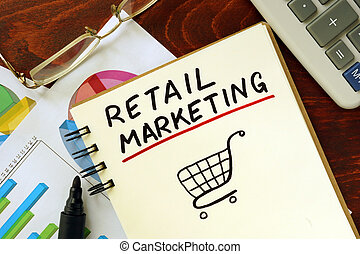 retail marketing - Notepad with retail marketing on the...