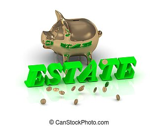 ESTATE- inscription of green letters and gold Piggy on white...