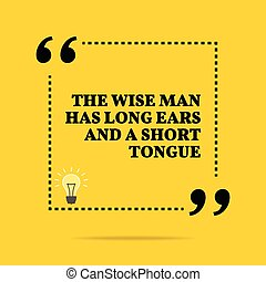 Inspirational motivational quote. The wise man has long ears...