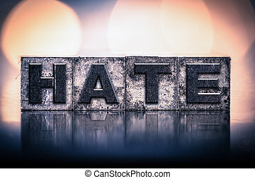 Hate Concept Vintage Letterpress Type - The word HATE...