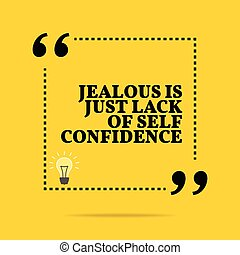 Inspirational motivational quote. Jealous is just lack of...