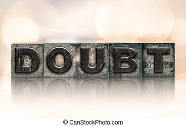 Doubt Concept Vintage Letterpress Type - The word DOUBT...
