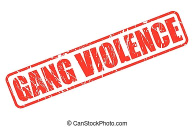 GANG VIOLENCE red stamp text on white