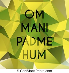 Om mani padme hum - Phrase om mani padme hum which means...