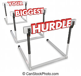 Your Biggest Hurdle Challenge Obstacle Difficult Problem...