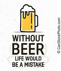 Without beer life would be a mistake - creative quote.  Vector  typography concept