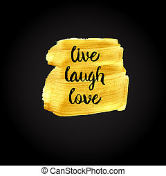 Live, Laugh, Love. Inspirational motivational quote. ink...