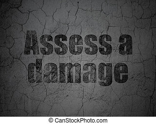 Insurance concept: Assess A Damage on grunge wall background...