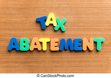 tax abatement colorful word on the wooden background